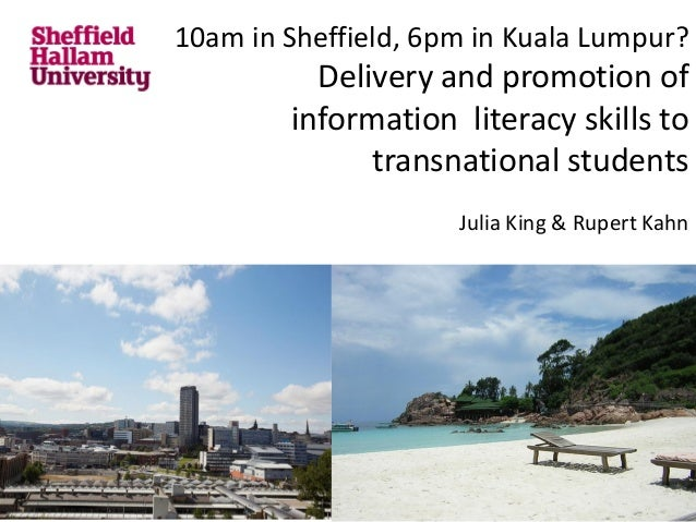 10am in Sheffield, 6pm in Kuala Lumpur? Delivery and promotion of information literacy skills to transnational students Ju...