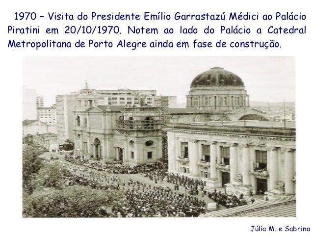1970 – Visita do Presidente Emílio Garrastazú Médici ao Palácio         .Piratini em 20/10/1970. Notem ao lado do Palácio ...