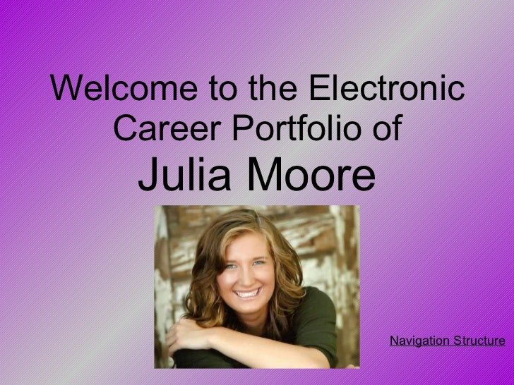 Welcome to the Electronic Career Portfolio of Julia Moore Navigation Structure