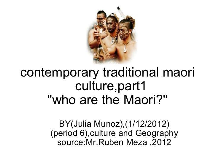 contemporary traditional maori  culture,part1 ''who are the Maori?'' BY(Julia Munoz),(1/12/2012) (period 6),culture and G...