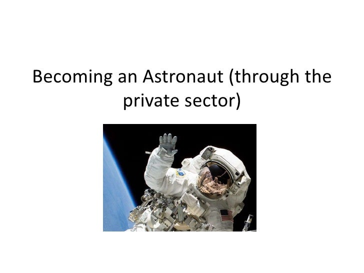 Becoming an Astronaut (through the          private sector)