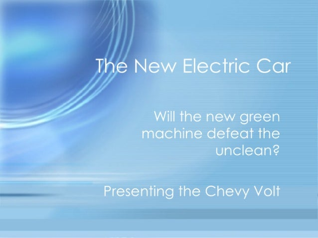 The New Electric Car  Will the new green machine defeat the unclean?   Presenting the Chevy Volt