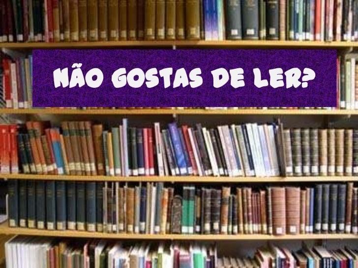 Não gostas de ler? <br />