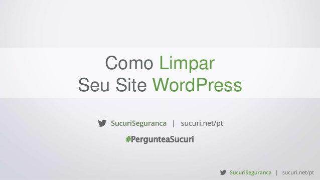 Como Limpar Seu Site WordPress #PergunteaSucuri