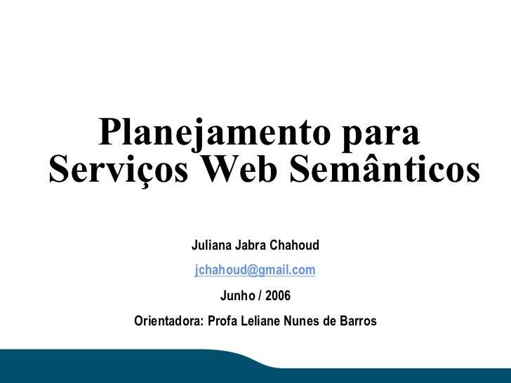 Planejamento paraServiços Web Semânticos             Juliana Jabra Chahoud              jchahoud@gmail.com                ...