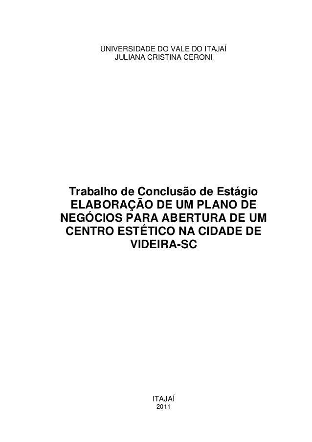 UNIVERSIDADE DO VALE DO ITAJAÍ JULIANA CRISTINA CERONI Trabalho de Conclusão de Estágio ELABORAÇÃO DE UM PLANO DE NEGÓCIOS...