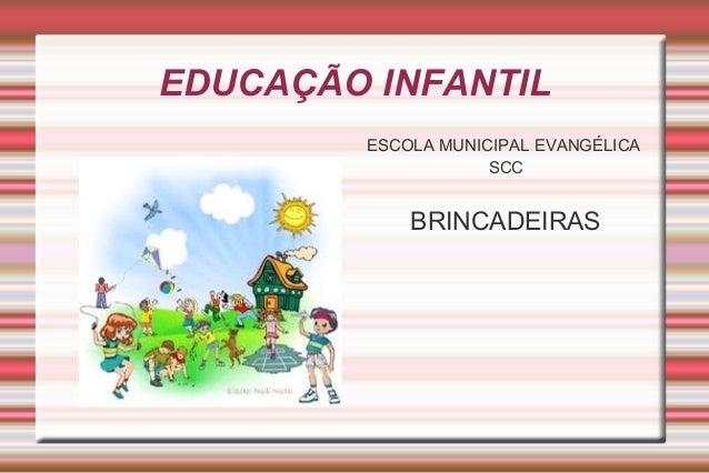 EDUCAÇÃO INFANTIL ESCOLA MUNICIPAL EVANGÉLICA SCC BRINCADEIRAS