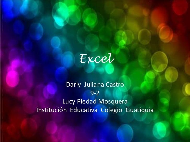 Excel           Darly Juliana Castro                   9-2          Lucy Piedad MosqueraInstitución Educativa Colegio Guat...