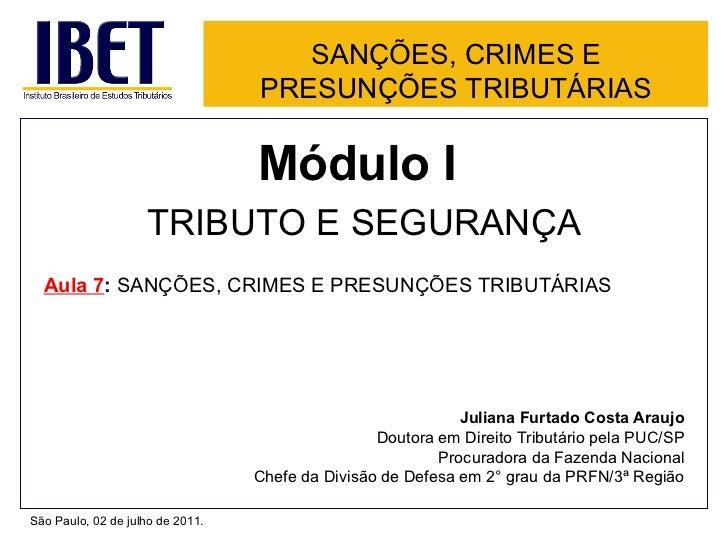 SANÇÕES, CRIMES E PRESUNÇÕES TRIBUTÁRIAS <ul><li>Módulo I  </li></ul><ul><li>TRIBUTO E SEGURANÇA </li></ul><ul><li>Aula 7 ...