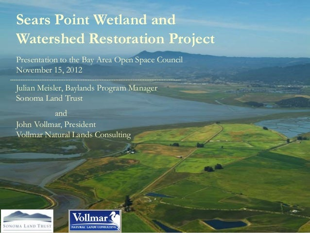 Sears Point Wetland andWatershed Restoration ProjectPresentation to the Bay Area Open Space CouncilNovember 15, 2012Julian...