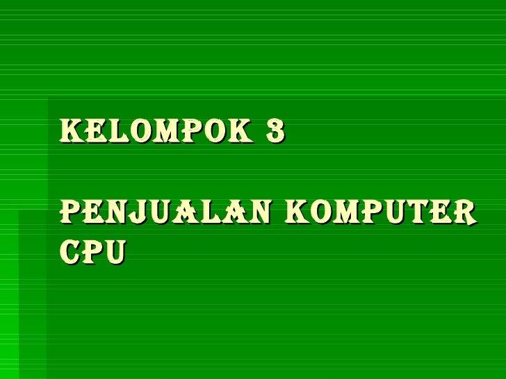 KELOMPOK 3 PENJUALAN KOMPUTER CPU