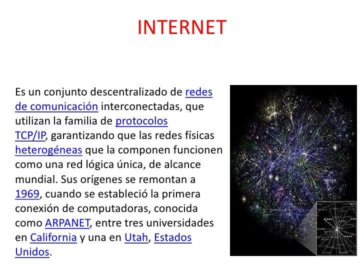 INTERNET<br />Es un conjunto descentralizado de redes de comunicación interconectadas, que utilizan la familia de protocol...