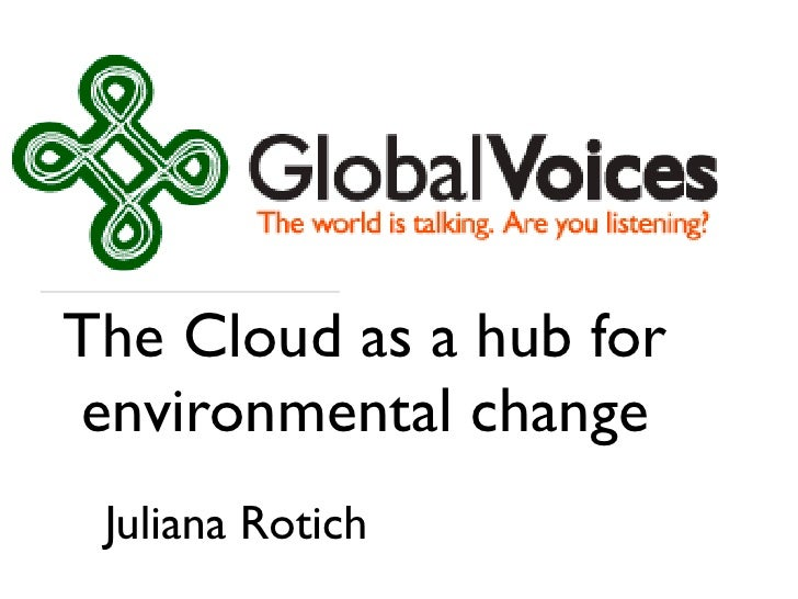 The Cloud as a hub for environmental change  Juliana Rotich