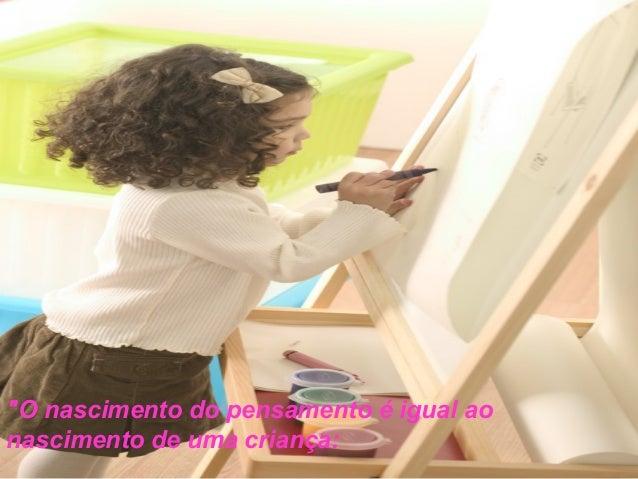 """""""O nascimento do pensamento é igual ao nascimento de uma criança:"""