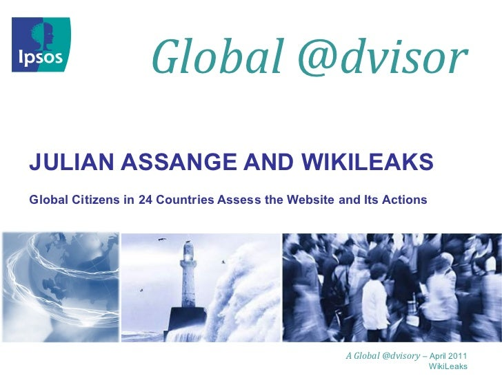 JULIAN ASSANGE AND WIKILEAKS Global Citizens in 24 Countries Assess the Website and Its Actions