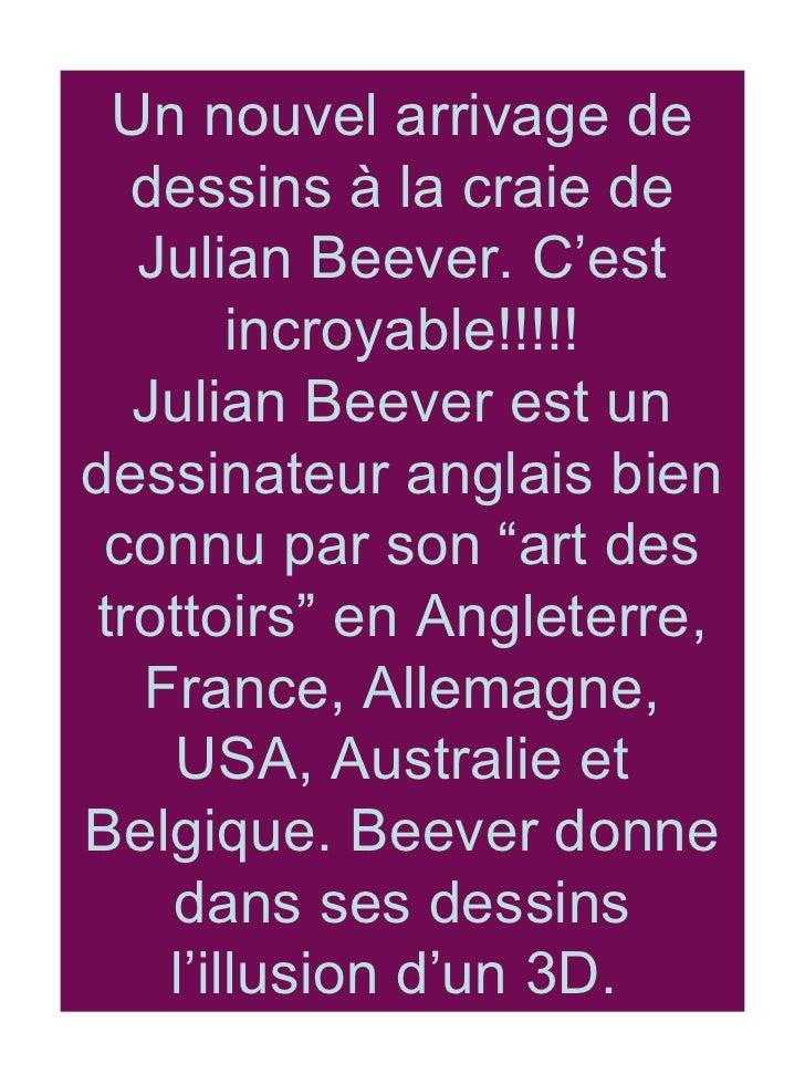 Un nouvel arrivage de dessins à la craie de Julian Beever. C'est incroyable!!!!! Julian Beever est un dessinateur anglais ...