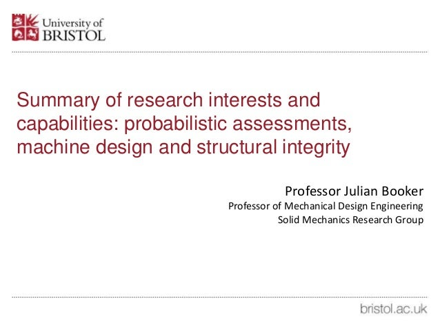 Summary of research interests and capabilities: probabilistic assessments, machine design and structural integrity Profess...