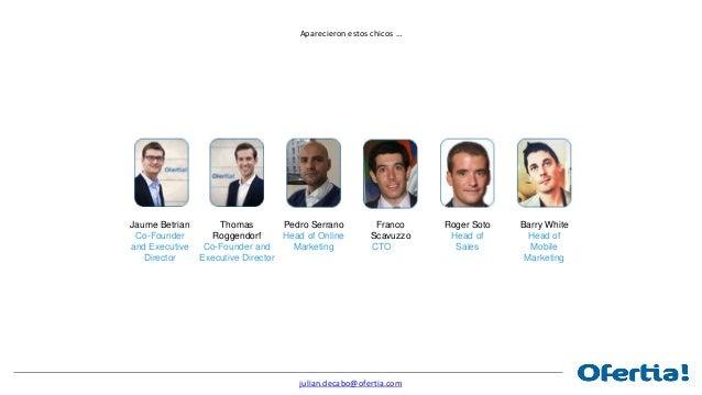 julian.decabo@ofertia.com Contándome un despropósito ... 2.100 millones € 60% (2013) del presupuesto de Marketing de la ma...