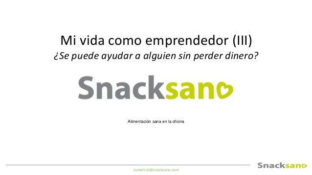 comercial@snacksano.com La idea