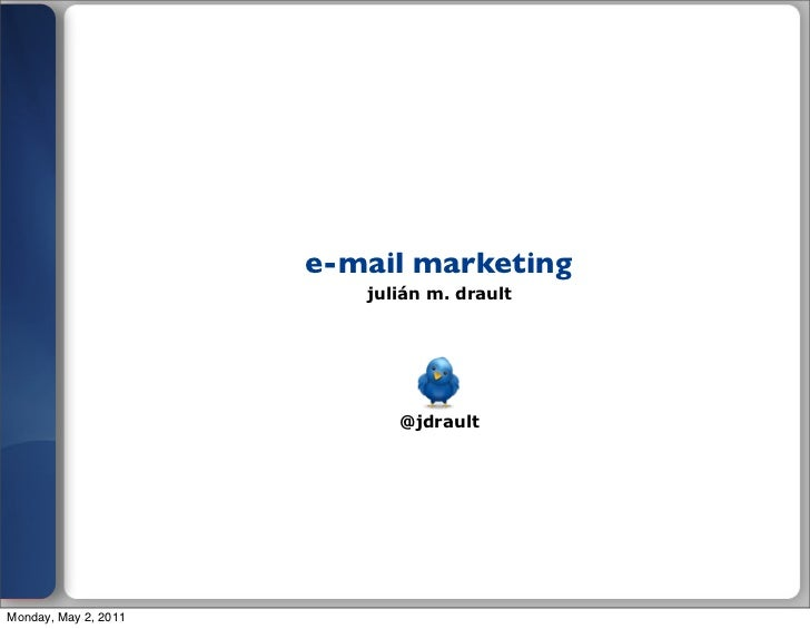 e-mail marketing                         julián m. drault                            @jdraultMonday, May 2, 2011