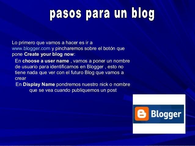 Una vez registrado, elige el diseño de blog que más te guste en 'Cambiar diseño de tu blog'. Vete a ver mi blog y en la pa...