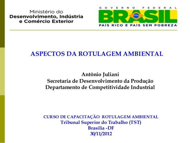 ASPECTOS DA ROTULAGEM AMBIENTAL                 Antônio Juliani   Secretaria de Desenvolvimento da Produção   Departamento...