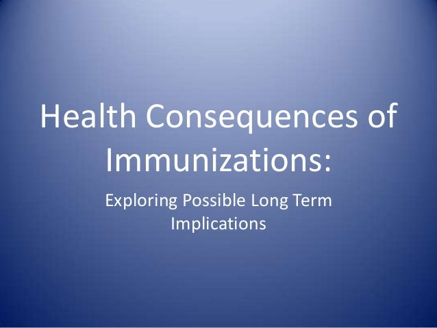 Health Consequences of    Immunizations:   Exploring Possible Long Term           Implications
