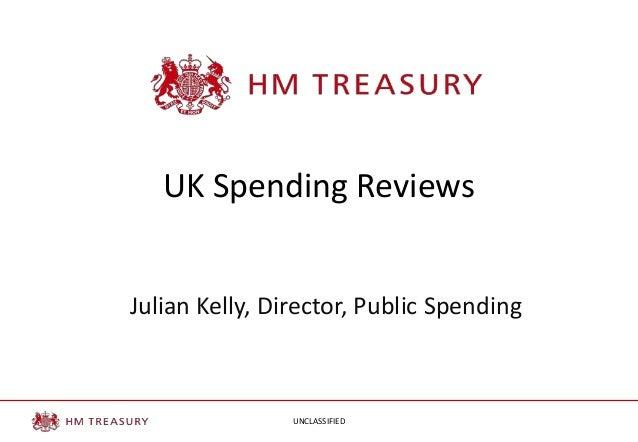 UK Spending Reviews Julian Kelly, Director, Public Spending  UNCLASSIFIED