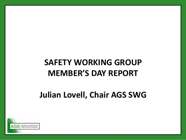 SAFETY WORKING GROUP MEMBER'S DAY REPORT Julian Lovell, Chair AGS SWG
