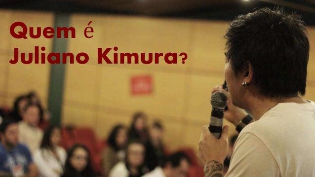 Quem é Juliano Kimura?