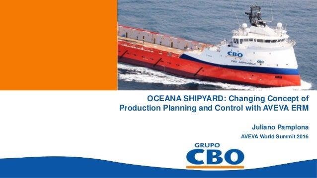 Changing Concept of  Production Planning and Control with AVEVA ERM by Juliano Pamplona, Oceana Shipyard Slide 2