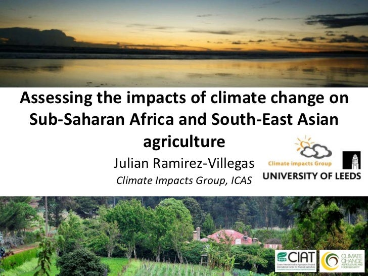 Assessing the impacts of climate change on Sub-Saharan Africa and South-East Asian agriculture<br />Julian Ramirez-Villega...