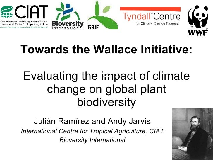 Towards the Wallace Initiative: Evaluating the impact of climate change on global plant biodiversity Julián Ramírez and An...