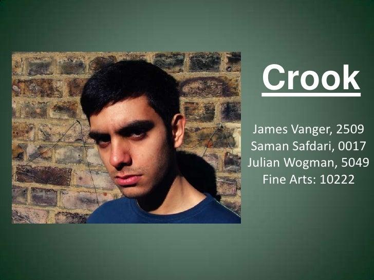 Crook<br />James Vanger, 2509<br />Saman Safdari, 0017<br />Julian Wogman, 5049<br />Fine Arts: 10222<br />