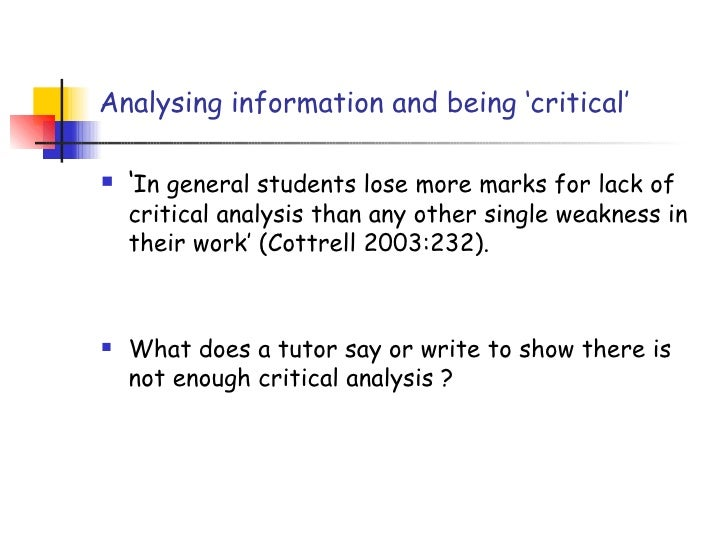 Analysing information and being 'critical'   'In general students lose more marks for lack of    critical analysis than a...