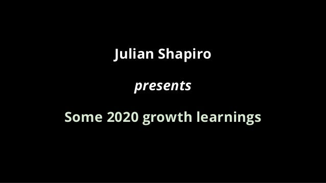 Julian Shapiro presents Some 2020 growth learnings
