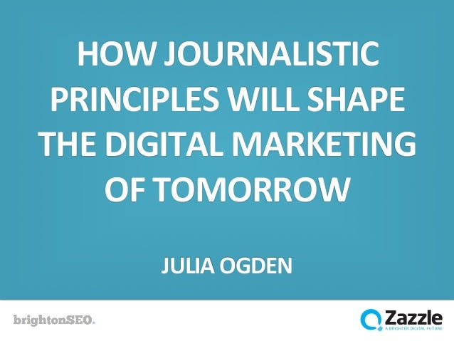 The Principle Of An Optimist Tomorrow Will Be: How Journalistic Principles Will Shape Digital Marketing