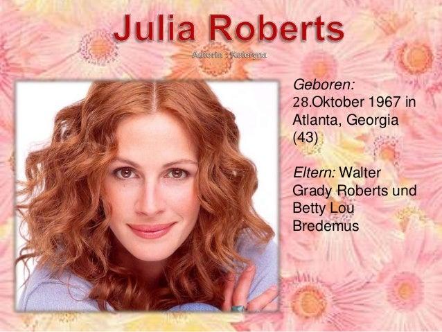 Geboren: 28.Oktober 1967 in Atlanta, Georgia (43) Eltern: Walter Grady Roberts und Betty Lou Bredemus