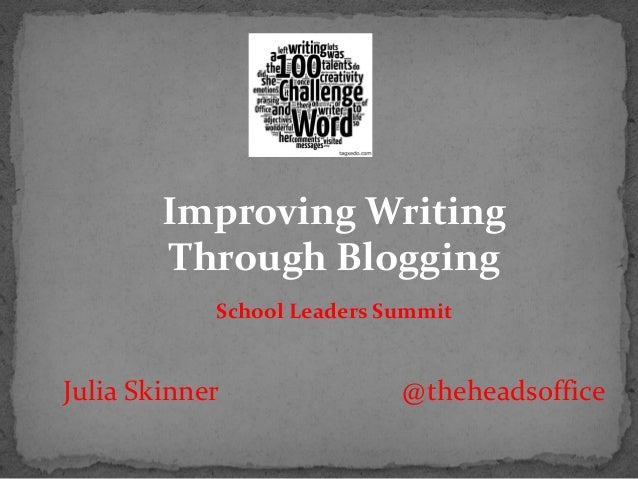Julia Skinner @theheadsoffice Improving Writing Through Blogging School Leaders Summit