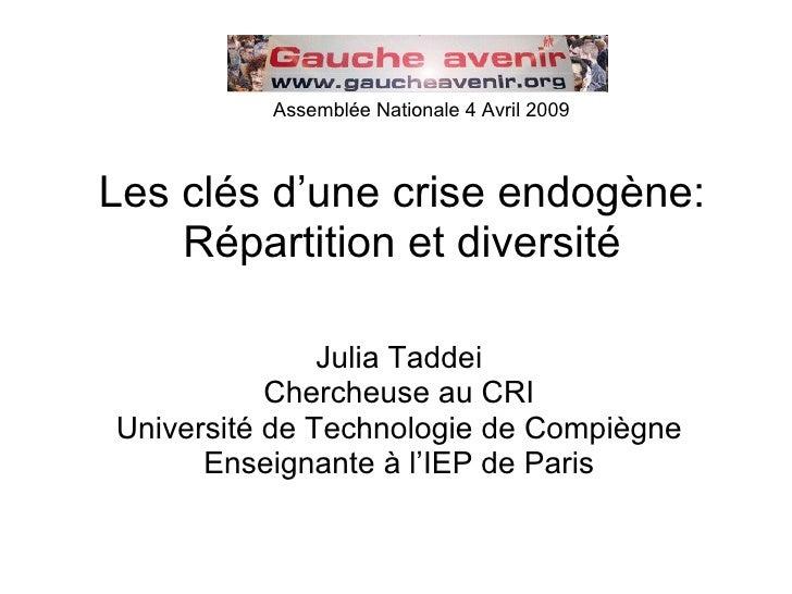 Les clés d'une crise endogène: Répartition et diversité Julia Taddei Chercheuse au CRI Université de Technologie de Compiè...