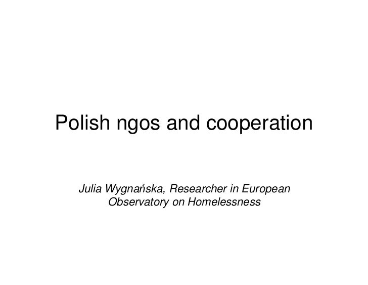 Polish ngos and cooperation  Julia Wygnańska, Researcher in European        Observatory on Homelessness