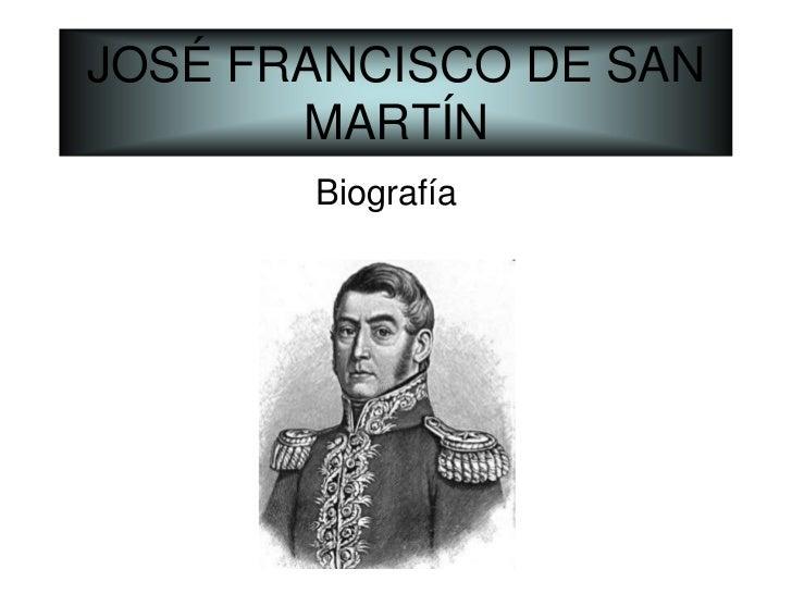 JOSÉ FRANCISCO DE SAN MARTÍN<br />Biografía<br />