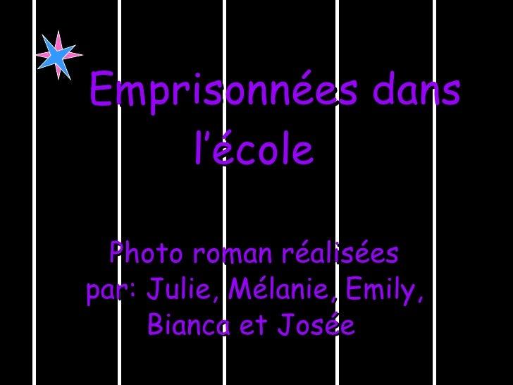 Emprisonnées dans l'école   Photo roman réalisées par: Julie, Mélanie, Emily, Bianca et Josée