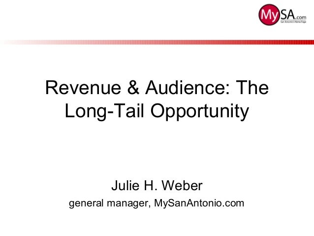Revenue & Audience: The Long-Tail Opportunity Julie H. Weber general manager, MySanAntonio.com