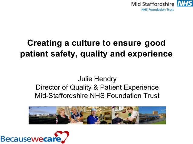 Creating a culture to ensure good patient safety, quality and experience Julie Hendry Director of Quality & Patient Experi...