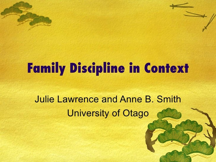 Family Discipline in Context Julie Lawrence and Anne B. Smith University of Otago