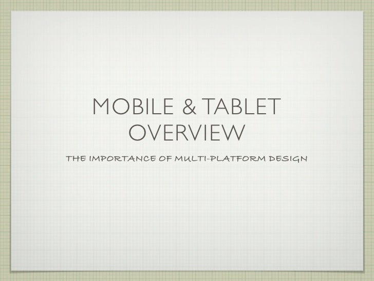 MOBILE & TABLET      OVERVIEWTHE IMPORTANCE OF MULTI-PLATFORM DESIGN