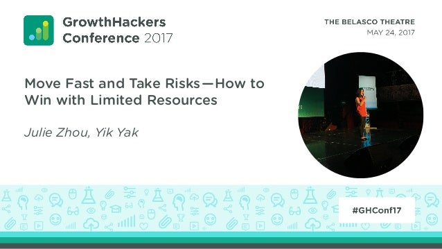 Move Fast and Take Risks—How to Win with Limited Resources Julie Zhou, Yik Yak