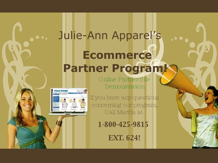 Julie-Ann Apparel's Ecommerce Partner Program!  Online Partner Site Demonstration If you have any questions concerning our...