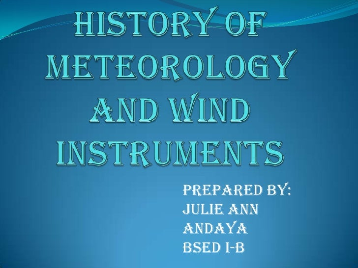 History of Meteorology and wind instruments<br />Prepared by: Julie annandaya<br />Bsedi-b<br />